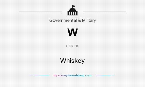 What does W mean? It stands for Whiskey