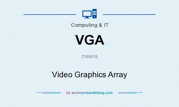 What does VGA mean? It stands for Video Graphics Array
