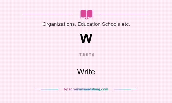 What does W mean? It stands for Write