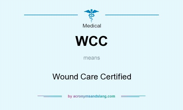 WCC - Wound Care Certified in Medical by AcronymsAndSlang.com