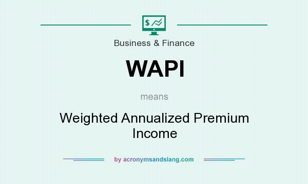 What does WAPI mean? It stands for Weighted Annualized Premium Income