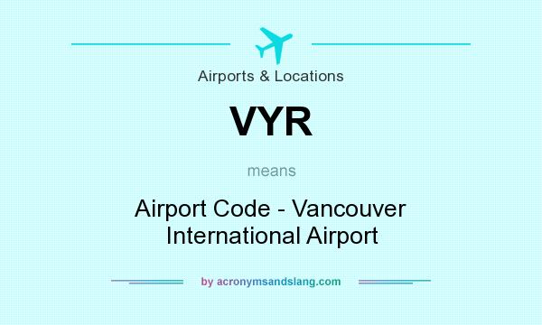 What does VYR mean? It stands for Airport Code - Vancouver International Airport