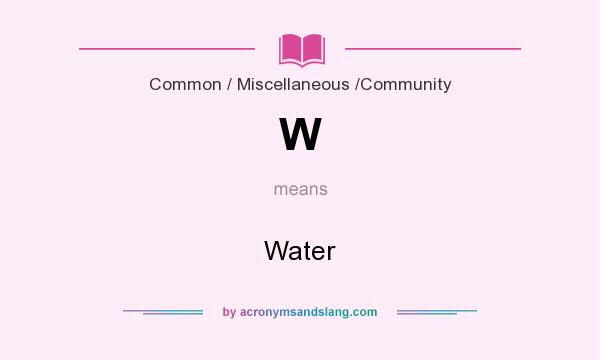 What does W mean? It stands for Water