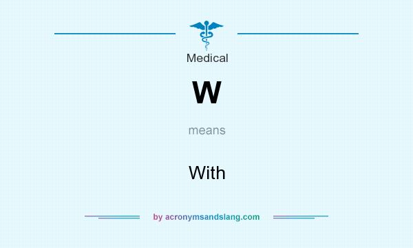 What does W mean? It stands for With