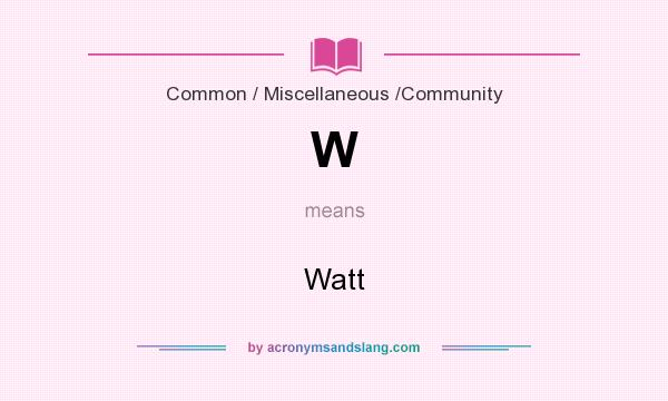 What does W mean? It stands for Watt