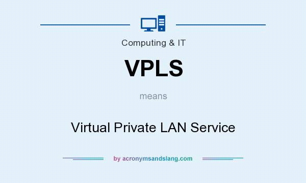 What does VPLS mean? It stands for Virtual Private LAN Service