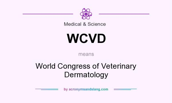 What does WCVD mean? It stands for World Congress of Veterinary Dermatology