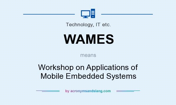 What does WAMES mean? It stands for Workshop on Applications of Mobile Embedded Systems
