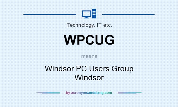 What does WPCUG mean? It stands for Windsor PC Users Group Windsor