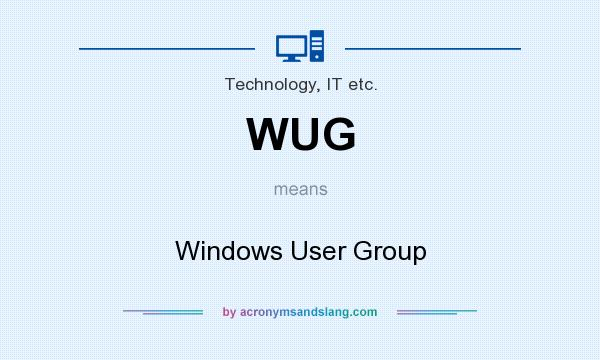 What does WUG mean? It stands for Windows User Group