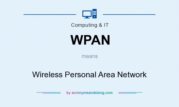 What does WPAN mean? It stands for Wireless Personal Area Network