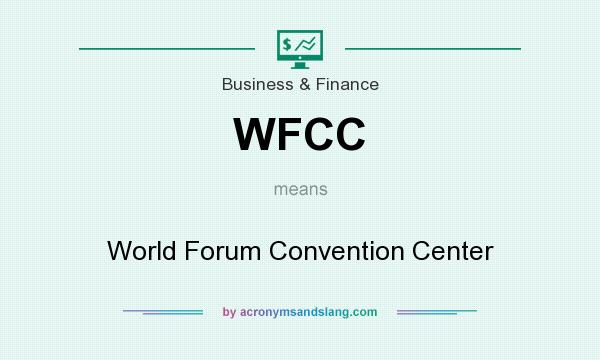 What does WFCC mean? It stands for World Forum Convention Center
