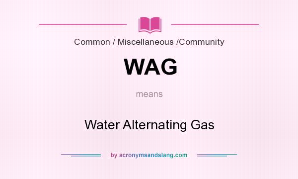What does WAG mean? It stands for Water Alternating Gas