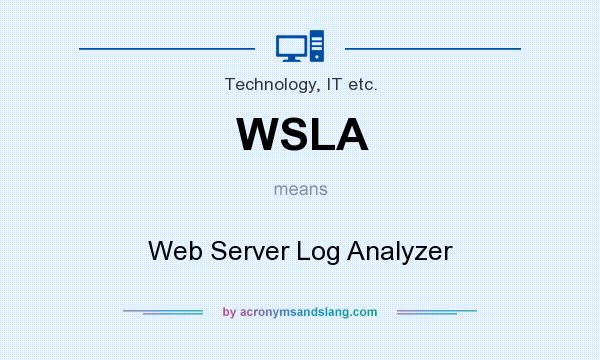 What does WSLA mean? It stands for Web Server Log Analyzer