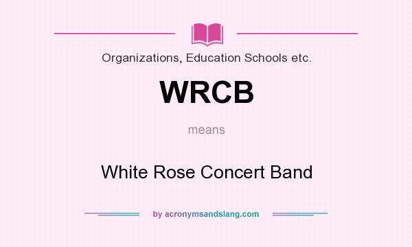 What does WRCB mean? It stands for White Rose Concert Band