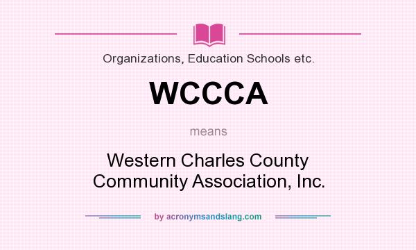 What does WCCCA mean? It stands for Western Charles County Community Association, Inc.