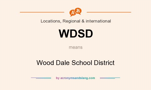 What does WDSD mean? It stands for Wood Dale School District