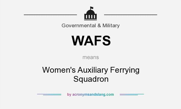What does WAFS mean? It stands for Women`s Auxiliary Ferrying Squadron