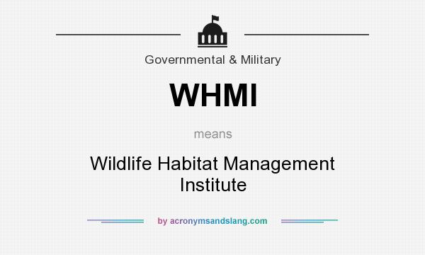 What does WHMI mean? It stands for Wildlife Habitat Management Institute
