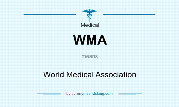 What does WMA mean? It stands for World Medical Association