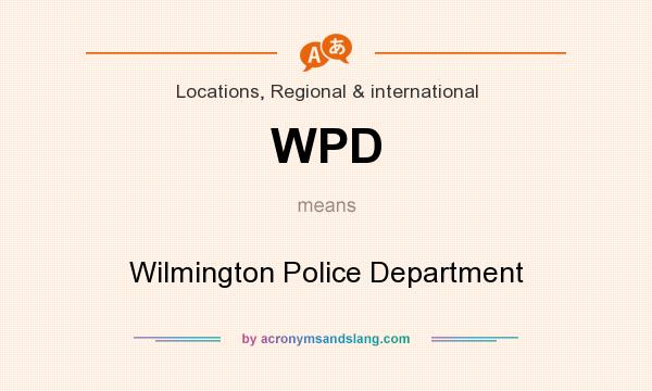 What does WPD mean? It stands for Wilmington Police Department