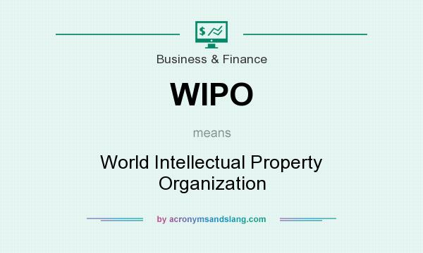 What does WIPO mean? It stands for World Intellectual Property Organization
