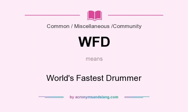 What does WFD mean? It stands for World`s Fastest Drummer