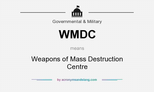 What does WMDC mean? It stands for Weapons of Mass Destruction Centre