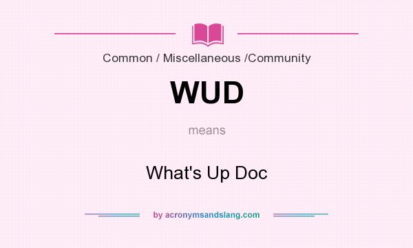 What does WUD mean? It stands for What`s Up Doc