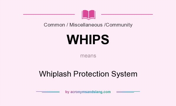 What does WHIPS mean? It stands for Whiplash Protection System