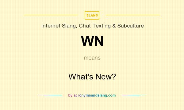 What does WN mean? It stands for What`s New?