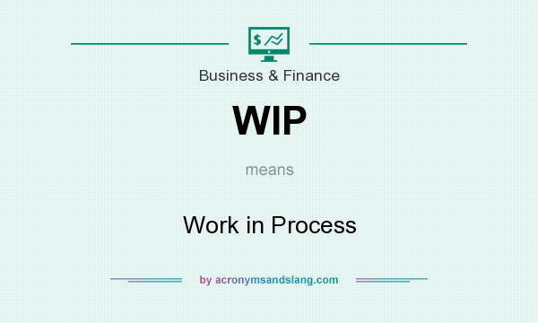 What does WIP mean? It stands for Work in Process