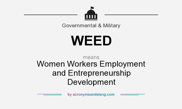 What does WEED mean? It stands for Women Workers Employment and Entrepreneurship Development