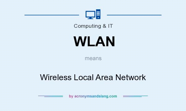 What does WLAN mean? It stands for Wireless Local Area Network
