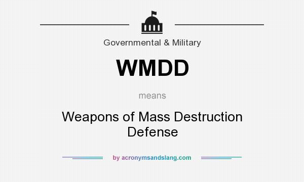 What does WMDD mean? It stands for Weapons of Mass Destruction Defense