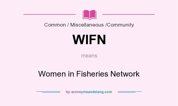 What does WIFN mean? It stands for Women in Fisheries Network