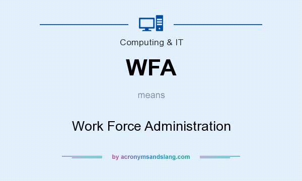 What does WFA mean? It stands for Work Force Administration