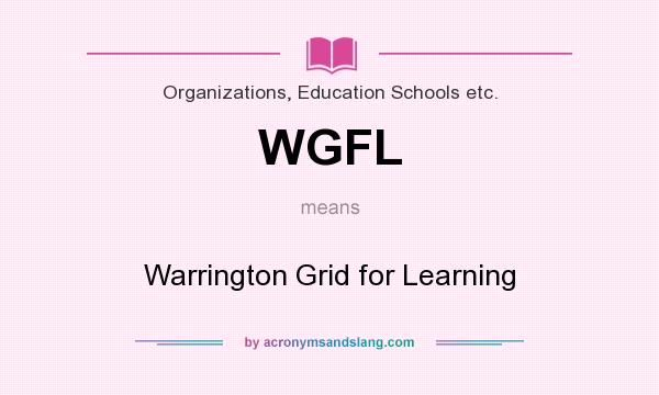 What does WGFL mean? It stands for Warrington Grid for Learning
