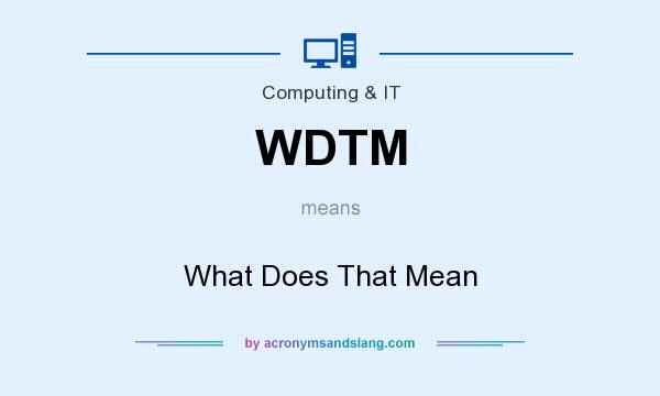 What does WDTM mean? It stands for What Does That Mean