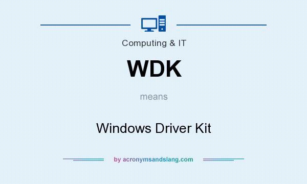 What does WDK mean? It stands for Windows Driver Kit