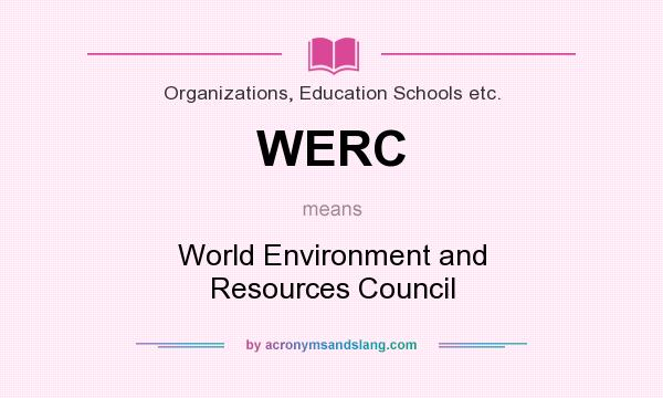 What does WERC mean? It stands for World Environment and Resources Council