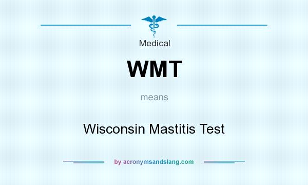 What does WMT mean? It stands for Wisconsin Mastitis Test