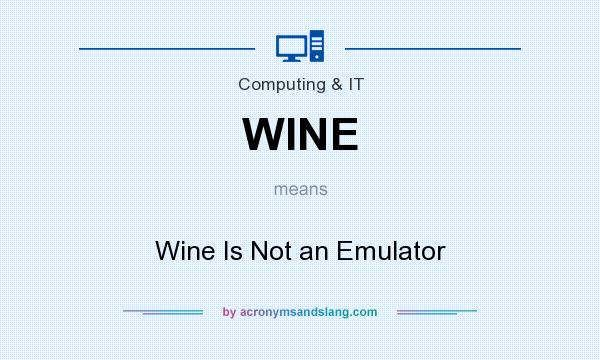 What does WINE mean? It stands for Wine Is Not an Emulator