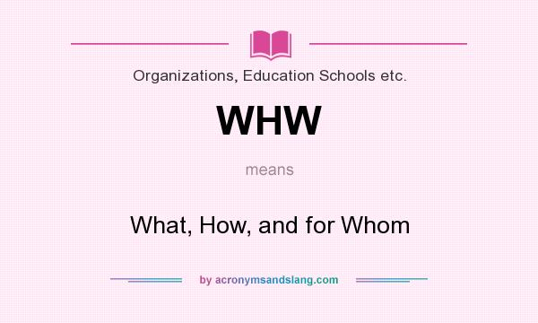 What does WHW mean? It stands for What, How, and for Whom