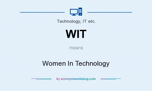 What does WIT mean? It stands for Women In Technology