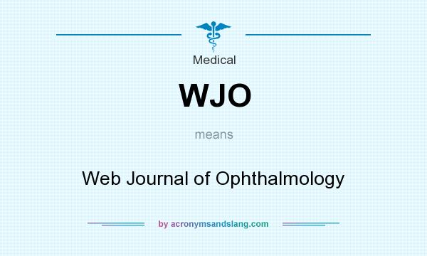 What does WJO mean? It stands for Web Journal of Ophthalmology