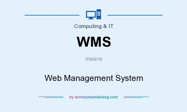 What does WMS mean? It stands for Web Management System