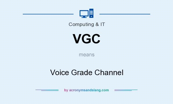 What does VGC mean? It stands for Voice Grade Channel