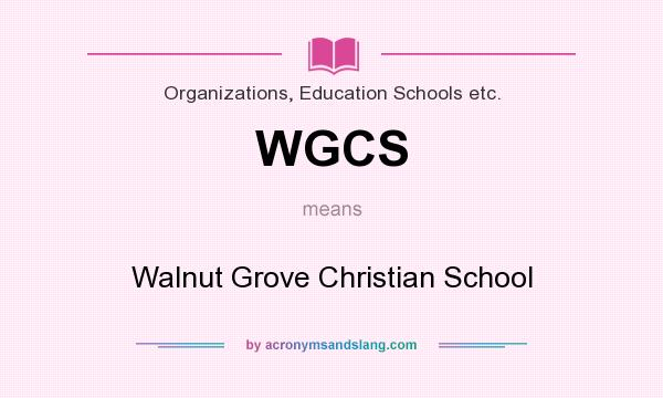 What does WGCS mean? It stands for Walnut Grove Christian School