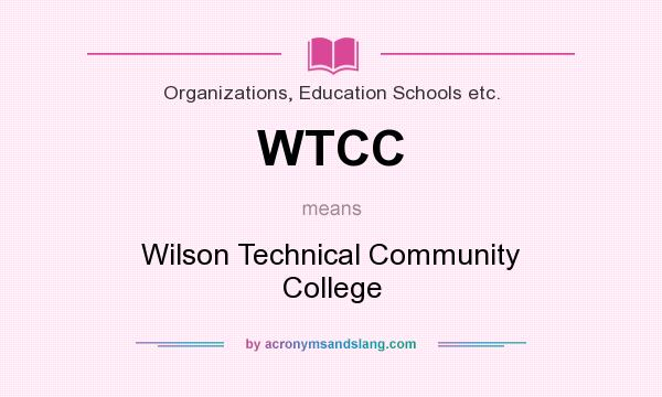 What does WTCC mean? It stands for Wilson Technical Community College